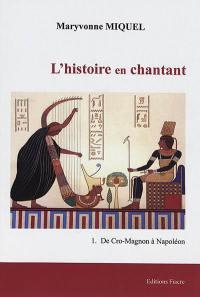 L'histoire en chantant. Volume 1, De Cro-Magnon à Napoléon