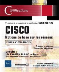Cisco : notions de base sur les réseaux : 1er module de préparation à la certification CCNA 200-125, 18 travaux pratiques, 98 questions-réponses