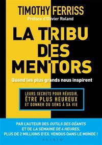La tribu des mentors : quand les plus grands nous inspirent : leurs secrets pour réussir, être plus heureux et donner du sens à sa vie