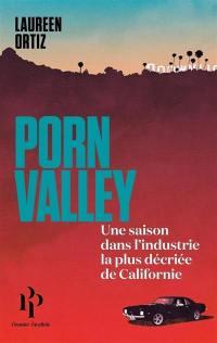 Porn Valley : un été dans l'industrie la plus décriée de Californie
