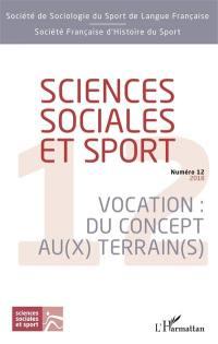 Sciences sociales et sport. n° 12, Vocation : du concept au(x) terrain(s)