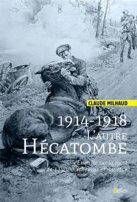 1914-1918 : l'autre hécatombe : enquête sur la perte de 1.140.000 chevaux et mulets