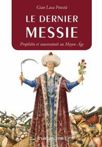 Le dernier messie : prophétie et souveraineté au Moyen Age