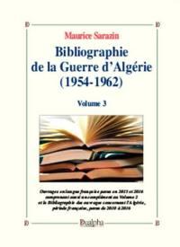 Bibliographie de la guerre d'Algérie (1954-1962). Volume 3, Ouvrages en langue française parus en 2015 et 2016 comprenant aussi un complément au volume 2 et la bibliographie des ouvrages concernant l'Algérie, période française, parus de 2010 à 2016