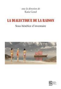 La dialectique de la raison : sous bénéfice d'inventaire