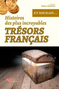 Histoires des plus incroyables trésors français : et soudain...