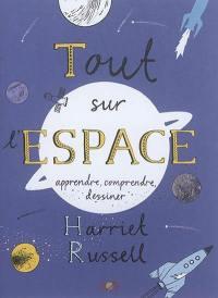 Tout sur l'espace : apprendre, comprendre, dessiner