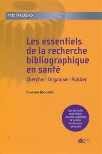 Les essentiels de la recherche bibliographique en santé : chercher, organiser, publier