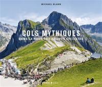 Cols mythiques : dans la roue des grands cyclistes