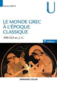 Le monde grec à l'époque classique : 500-323 avant J.-C.