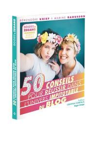 50 conseils pour réussir dans l'univers impitoyable du blog