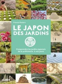 Le Japon des jardins : comprendre les jardins japonais de la préhistoire à nos jours
