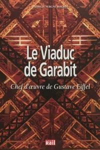 Le viaduc de Garabit : chef-d'oeuvre de Gustave Eiffel