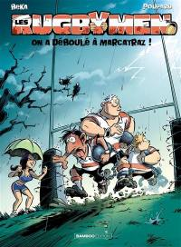 Les rugbymen. Volume 14, On a déboulé à Marcatraz !