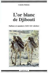 L'or blanc de Djibouti : salines et sauniers (XIXe-XXe siècle)