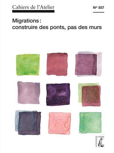 Cahiers de l'Atelier (Les). n° 557, Migrations