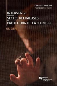 Intervenir auprès de sectes religieuses en protection de la jeunesse  : un défi