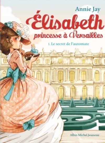 Elisabeth, princesse à Versailles, Le secret de l'automate, Vol. 1