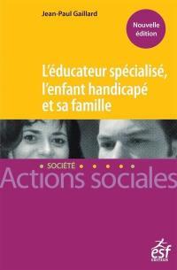 L'éducateur spécialisé, l'enfant handicapé et sa famille : manuel à l'usage des professionnels de l'éducation spécialisée des familles