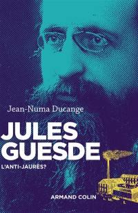 Jules Guesde : l'anti-Jaurès ?