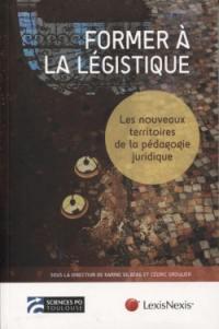 Former à la légistique : les nouveaux territoires de la pédagogie juridique