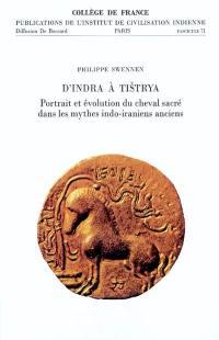 D'Indra à Tistrya : portrait et évolution du cheval sacré dans les mythes indo-iraniens anciens