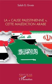 La cause palestinienne, cette malédiction arabe