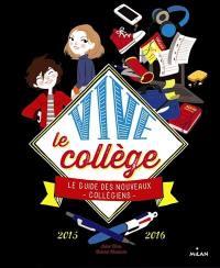 Vive le collège : le guide des nouveaux collégiens : 2015-2016