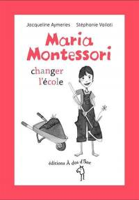 Maria Montessori : changer l'école