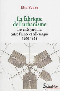 La fabrique de l'urbanisme : les cités-jardins, entre France et Allemagne : 1900-1924