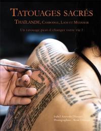 Tatouages sacrés : Thaïlande, Cambodge, Laos et Myanmar : un tatouage peut-il changer votre vie ?