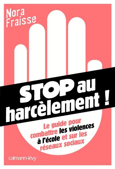 Stop au harcèlement ! : le guide pour combattre les violences à l'école et sur les réseaux sociaux