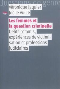 Les femmes et la question criminelle : délits commis, expériences de victimisation et professions judiciaires