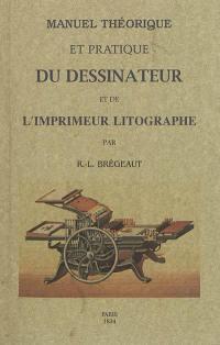 Manuel complet théorique et pratique du dessinateur et de l'imprimeur lithographe
