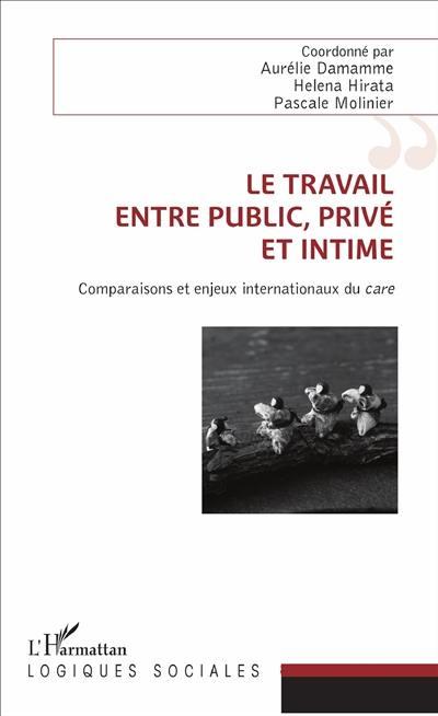 Le travail entre public, privé et intime : comparaisons et enjeux internationaux du care