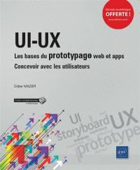 UI-UX : les bases du prototypage web et apps : concevoir avec les utilisateurs