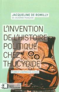 L'invention de l'histoire politique chez Thucydide : études et conférences choisies