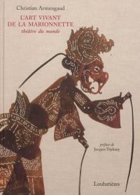 L'art vivant de la marionnette : théâtre du monde