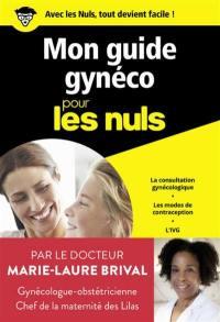 Mon guide gynéco pour les nuls : la consultation gynécologue, les modes de contraception, l'IVG