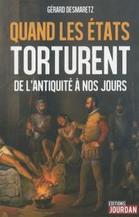Quand les Etats torturent : de l'Antiquité à nos jours