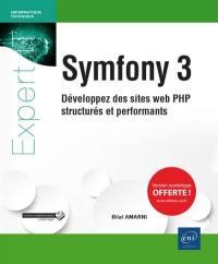 Symfony 3 : développez des sites web PHP structurés et performants
