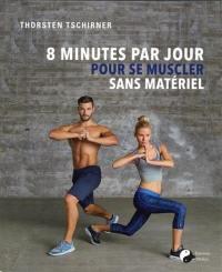 8 minutes par jour pour se muscler sans matériel