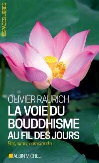 La voie du bouddhisme au fil des jours : être, aimer, comprendre