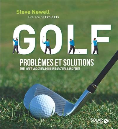Golf : problèmes et solutions, améliorer vos coups pour un parcours sans faute
