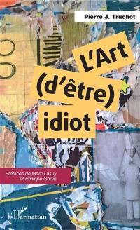 L'art (d'être) idiot