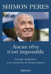 Aucun rêve n'est impossible : courage, imagination et la construction de l'Israël moderne