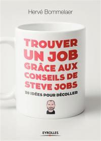 Trouver un job grâce aux conseils de Steve Jobs