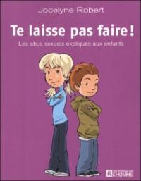 Te laisse pas faire!  : les abus sexuels expliqués aux enfants