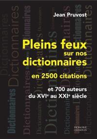 Pleins feux sur nos dictionnaires en 2.500 citations : et 700 auteurs du XVIe au XXIe siècle