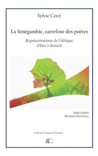 La Sénégambie, carrefour des poètes : représentations de l'Afrique d'hier à demain
